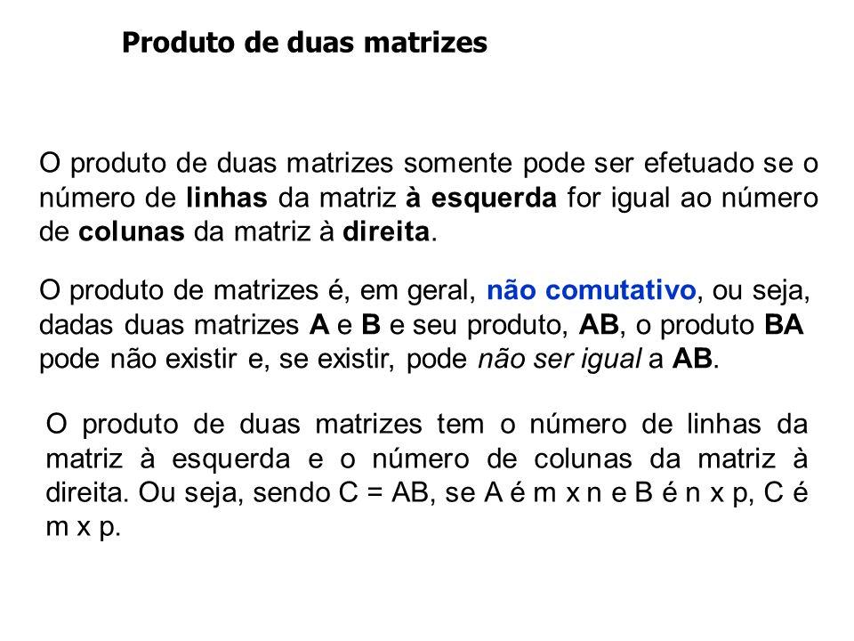 Produto de duas matrizes O produto de duas matrizes tem o número de linhas da matriz à esquerda e o número de colunas da matriz à direita. Ou seja, se