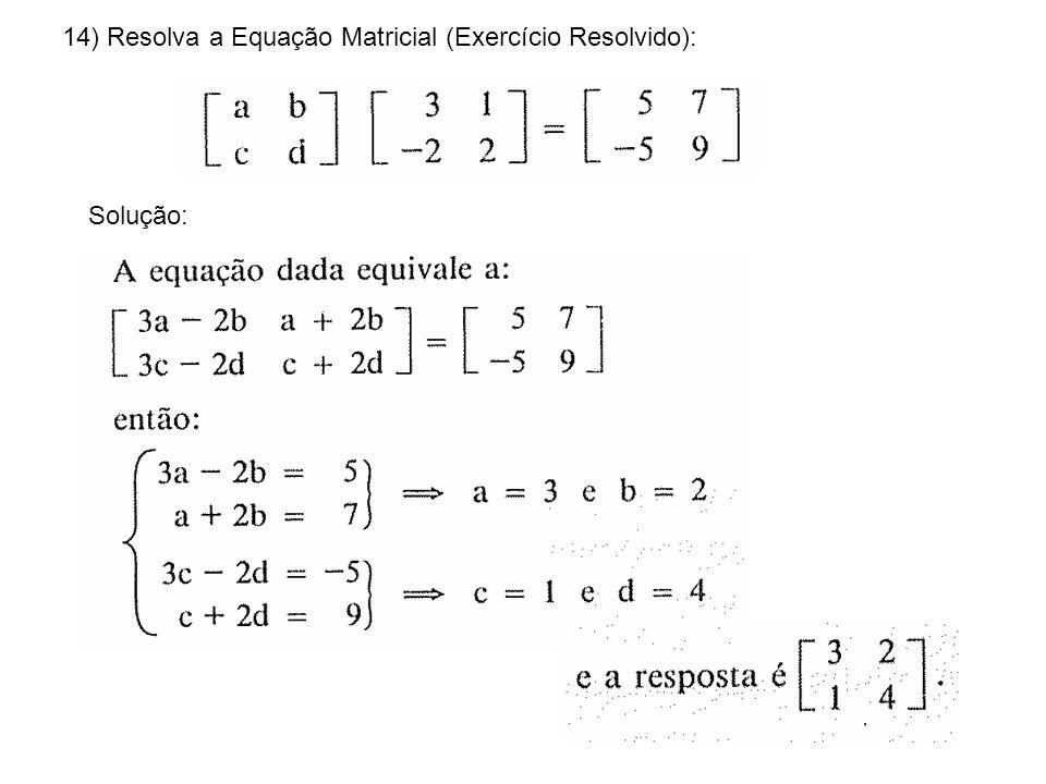 14) Resolva a Equação Matricial (Exercício Resolvido): Solução: