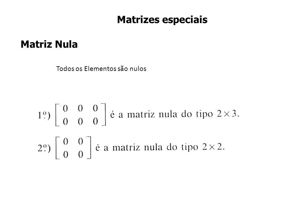 Todos os Elementos são nulos Matrizes especiais Matriz Nula