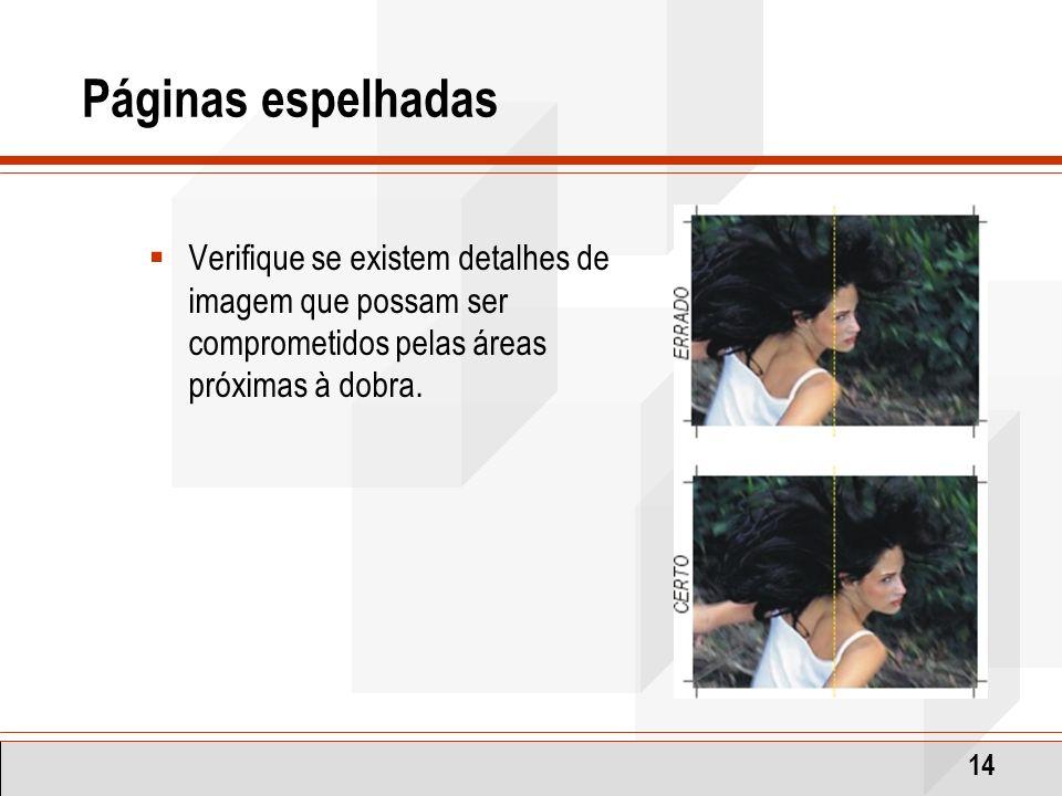 14 Páginas espelhadas Verifique se existem detalhes de imagem que possam ser comprometidos pelas áreas próximas à dobra.