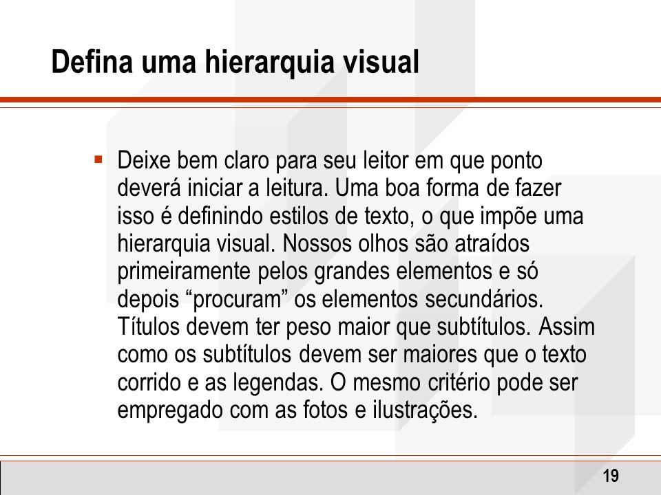 19 Defina uma hierarquia visual Deixe bem claro para seu leitor em que ponto deverá iniciar a leitura. Uma boa forma de fazer isso é definindo estilos