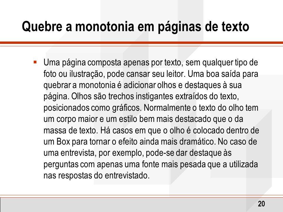 20 Quebre a monotonia em páginas de texto Uma página composta apenas por texto, sem qualquer tipo de foto ou ilustração, pode cansar seu leitor. Uma b