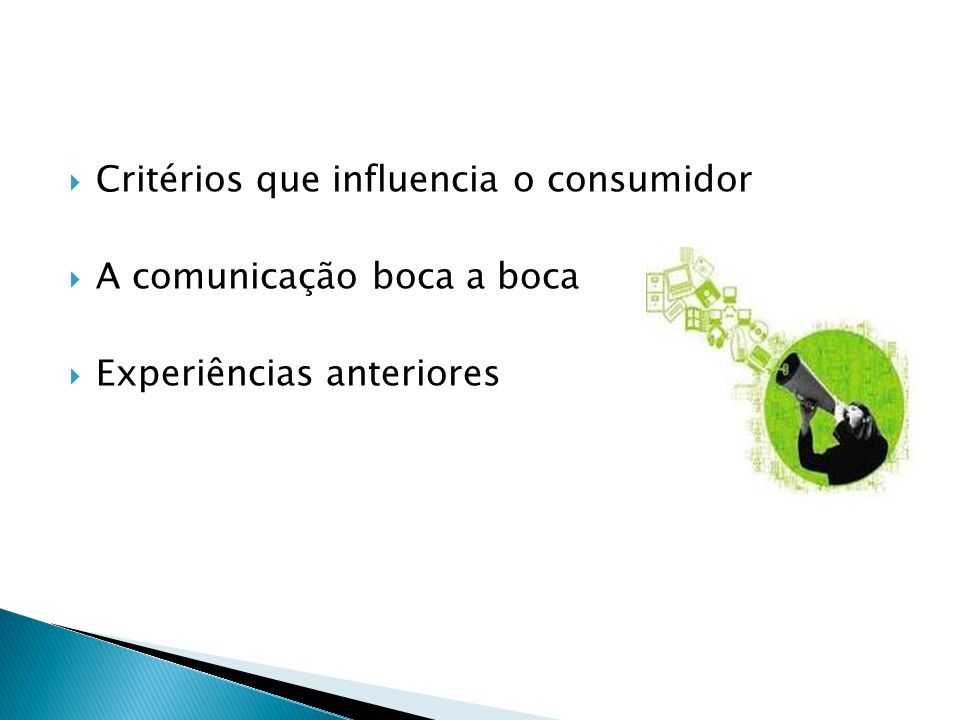 Critérios que influencia o consumidor A comunicação boca a boca Experiências anteriores