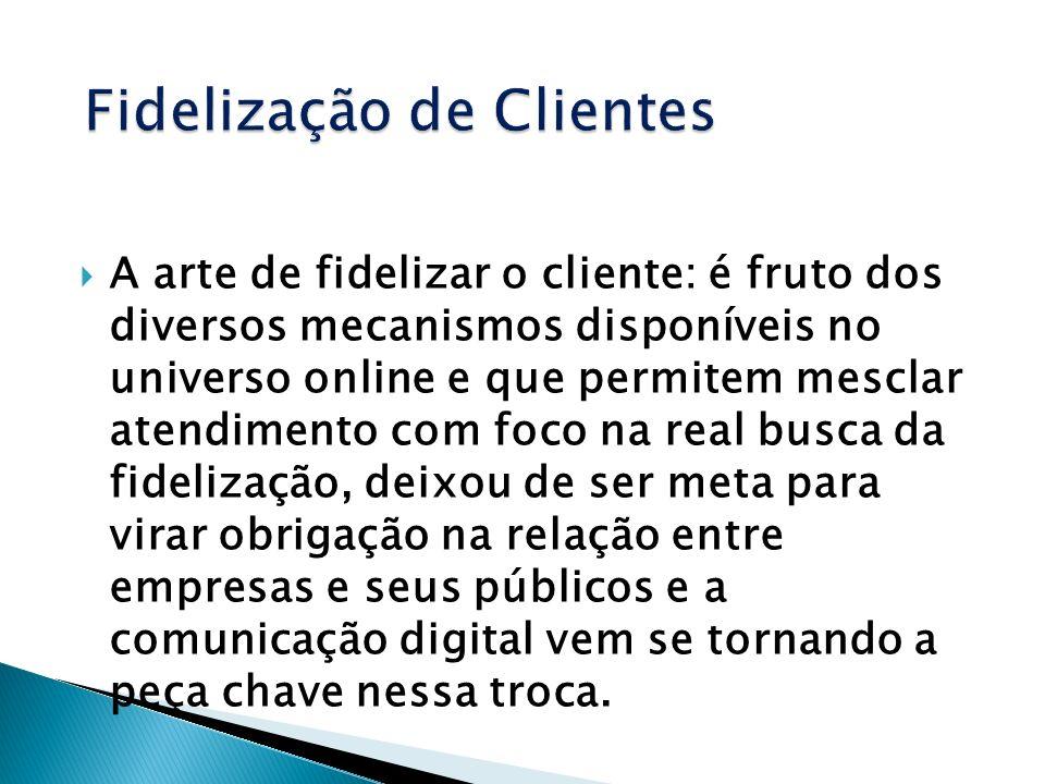 A arte de fidelizar o cliente: é fruto dos diversos mecanismos disponíveis no universo online e que permitem mesclar atendimento com foco na real busc