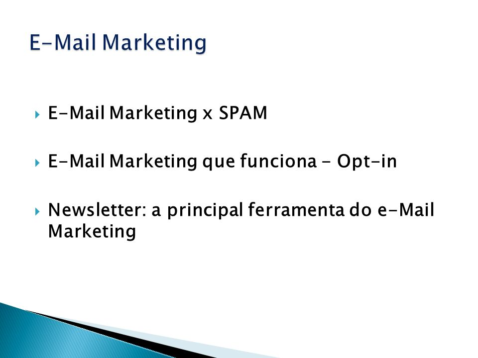 E-Mail Marketing x SPAM E-Mail Marketing que funciona - Opt-in Newsletter: a principal ferramenta do e-Mail Marketing
