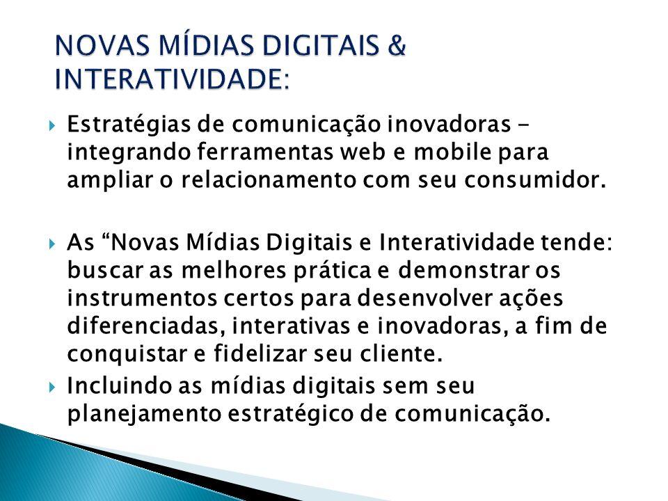 Estratégias de comunicação inovadoras - integrando ferramentas web e mobile para ampliar o relacionamento com seu consumidor. As Novas Mídias Digitais
