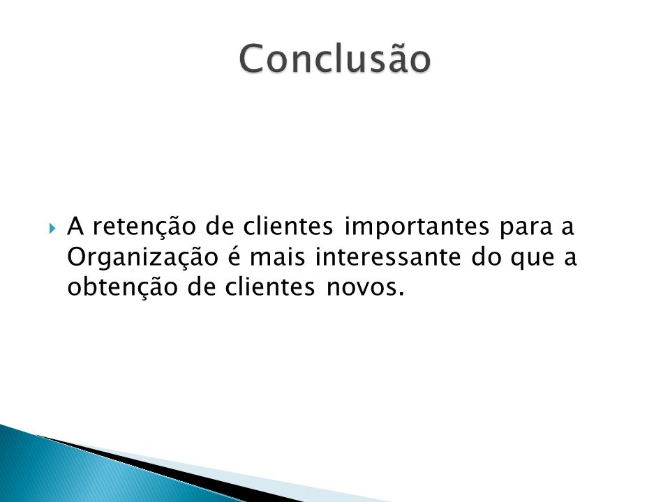 A retenção de clientes importantes para a Organização é mais interessante do que a obtenção de clientes novos.