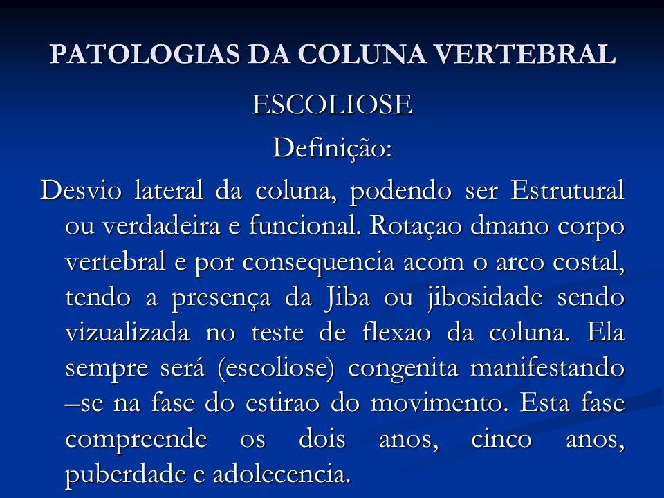 PATOLOGIAS DA COLUNA VERTEBRAL ESCOLIOSEDefinição: Desvio lateral da coluna, podendo ser Estrutural ou verdadeira e funcional.