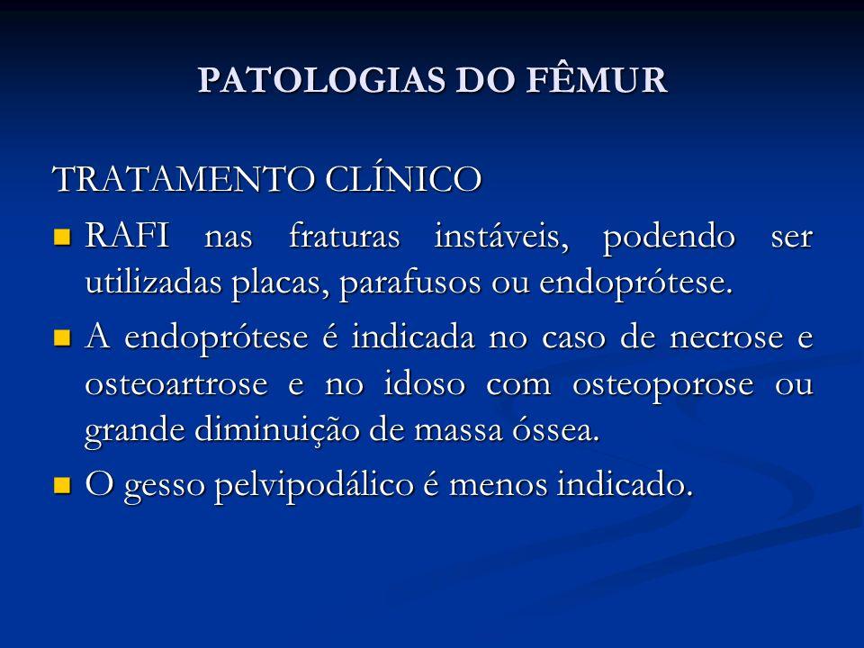 TRATAMENTO CLÍNICO RAFI nas fraturas instáveis, podendo ser utilizadas placas, parafusos ou endoprótese.