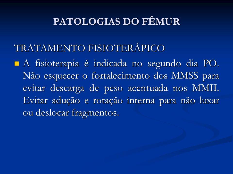 PATOLOGIAS DO FÊMUR TRATAMENTO FISIOTERÁPICO A fisioterapia é indicada no segundo dia PO.