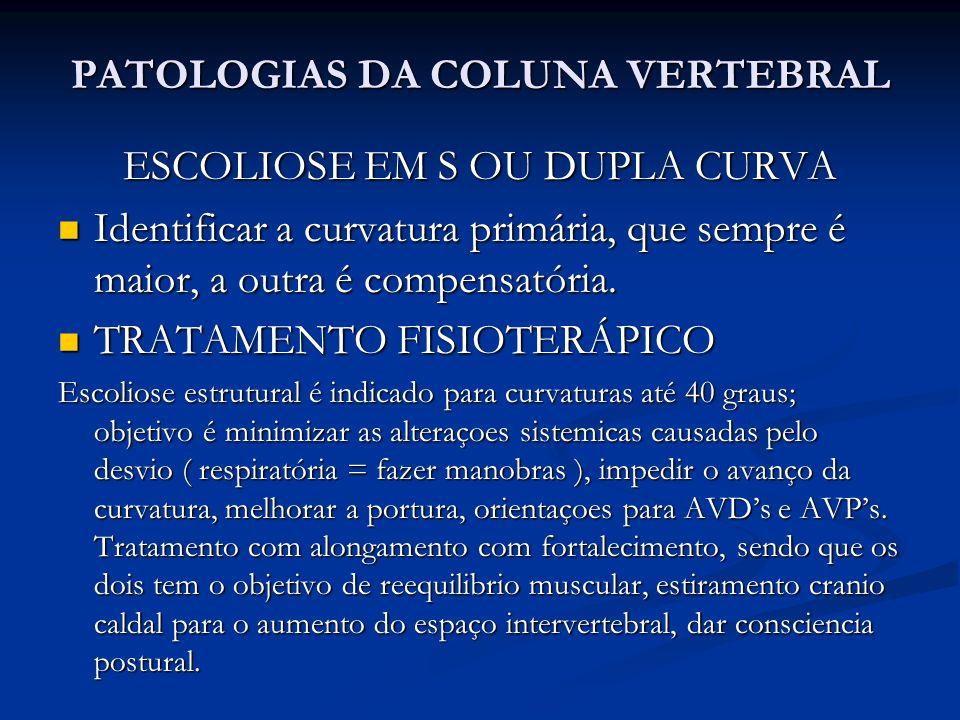 PATOLOGIAS DA COLUNA VERTEBRAL ESCOLIOSE EM S OU DUPLA CURVA Identificar a curvatura primária, que sempre é maior, a outra é compensatória.