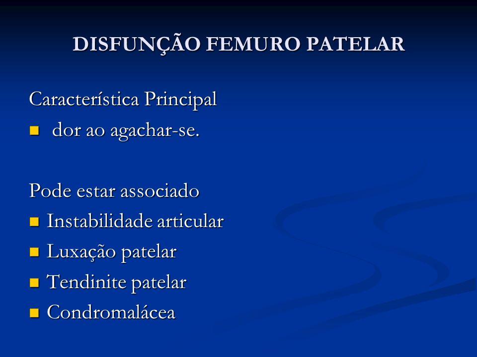 DISFUNÇÃO FEMURO PATELAR Característica Principal dor ao agachar-se.