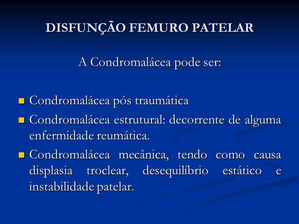 DISFUNÇÃO FEMURO PATELAR A Condromalácea pode ser: Condromalácea pós traumática Condromalácea pós traumática Condromalácea estrutural: decorrente de alguma enfermidade reumática.