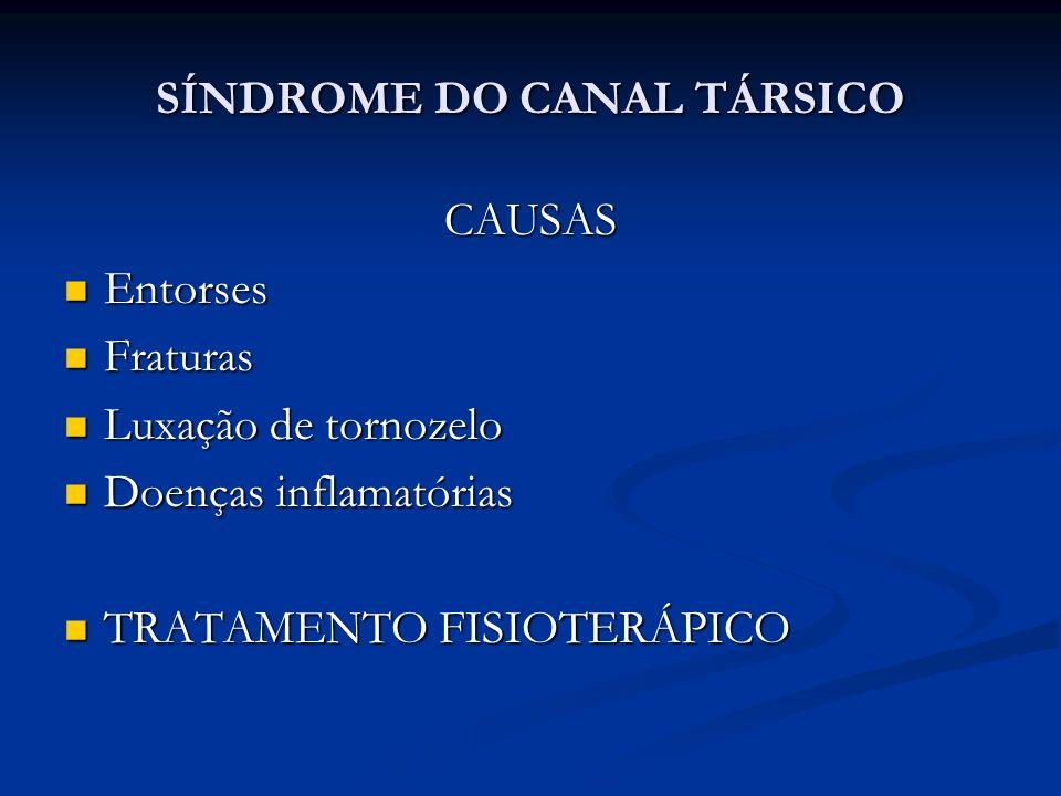 SÍNDROME DO CANAL TÁRSICO CAUSAS Entorses Entorses Fraturas Fraturas Luxação de tornozelo Luxação de tornozelo Doenças inflamatórias Doenças inflamatórias TRATAMENTO FISIOTERÁPICO TRATAMENTO FISIOTERÁPICO