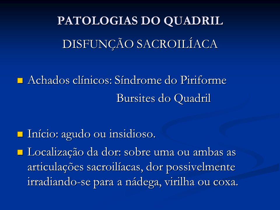 PATOLOGIAS DO QUADRIL DISFUNÇÃO SACROILÍACA Achados clínicos: Síndrome do Piriforme Achados clínicos: Síndrome do Piriforme Bursites do Quadril Bursites do Quadril Início: agudo ou insidioso.