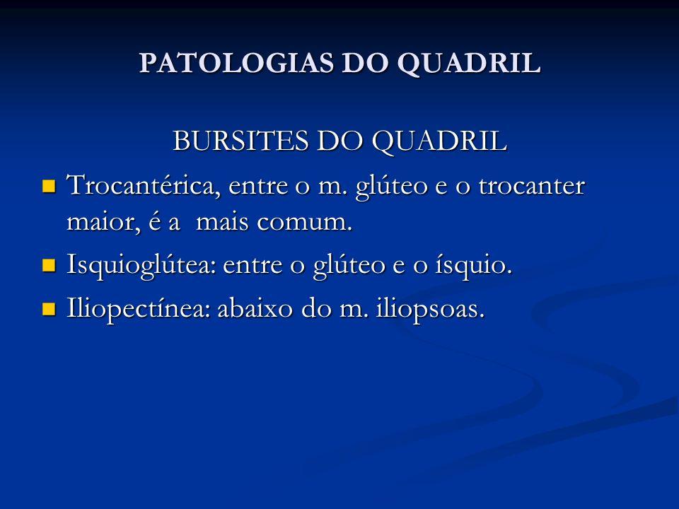 PATOLOGIAS DO QUADRIL BURSITES DO QUADRIL Trocantérica, entre o m.