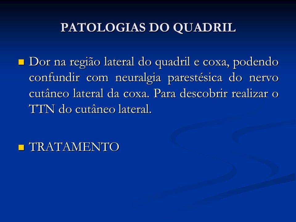PATOLOGIAS DO QUADRIL Dor na região lateral do quadril e coxa, podendo confundir com neuralgia parestésica do nervo cutâneo lateral da coxa.