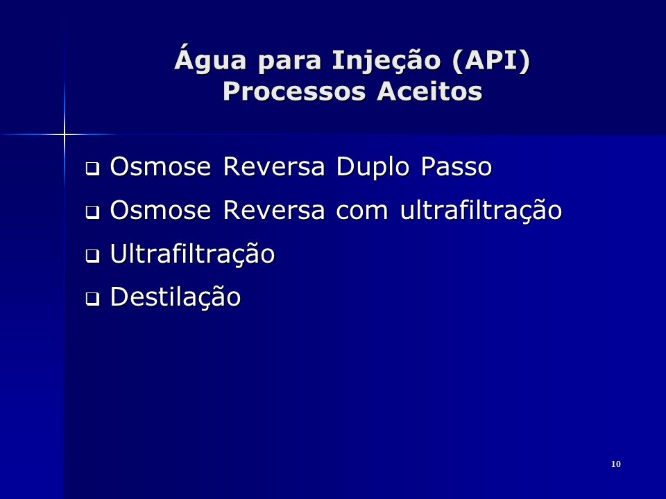 10 Água para Injeção (API) Processos Aceitos Osmose Reversa Duplo Passo Osmose Reversa Duplo Passo Osmose Reversa com ultrafiltração Osmose Reversa co