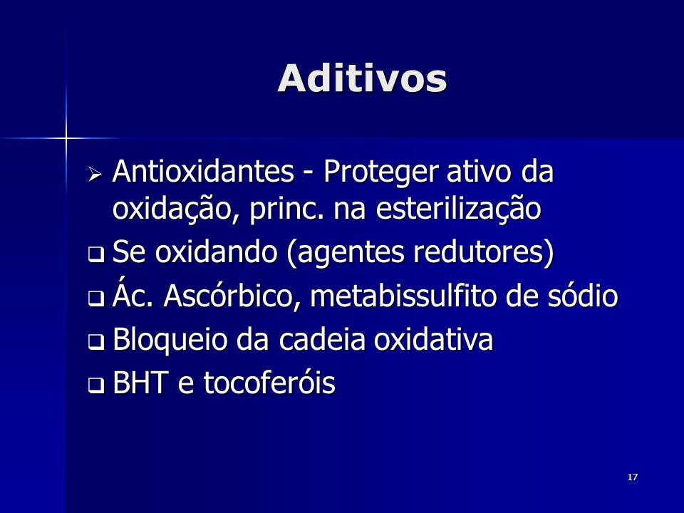 17 Aditivos Antioxidantes - Proteger ativo da oxidação, princ. na esterilização Antioxidantes - Proteger ativo da oxidação, princ. na esterilização Se