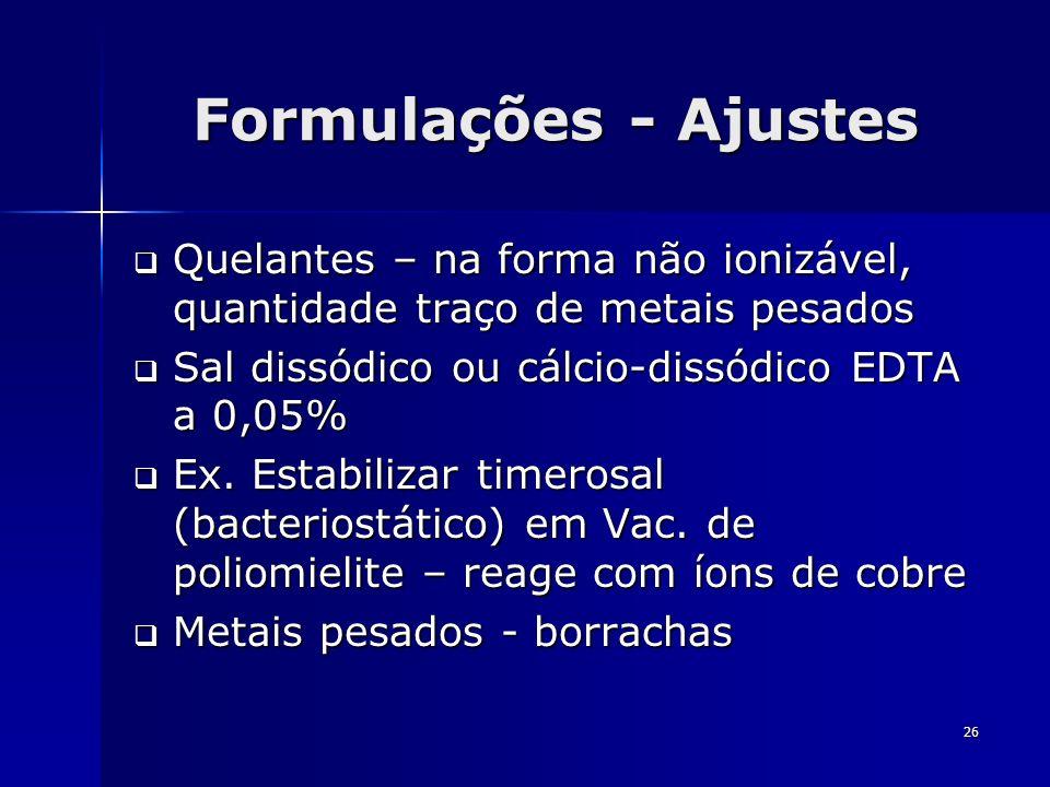 26 Formulações - Ajustes Quelantes – na forma não ionizável, quantidade traço de metais pesados Quelantes – na forma não ionizável, quantidade traço d