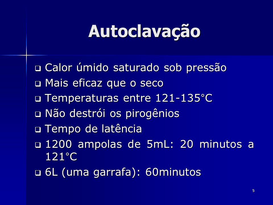 5 Autoclavação Calor úmido saturado sob pressão Calor úmido saturado sob pressão Mais eficaz que o seco Mais eficaz que o seco Temperaturas entre 121-