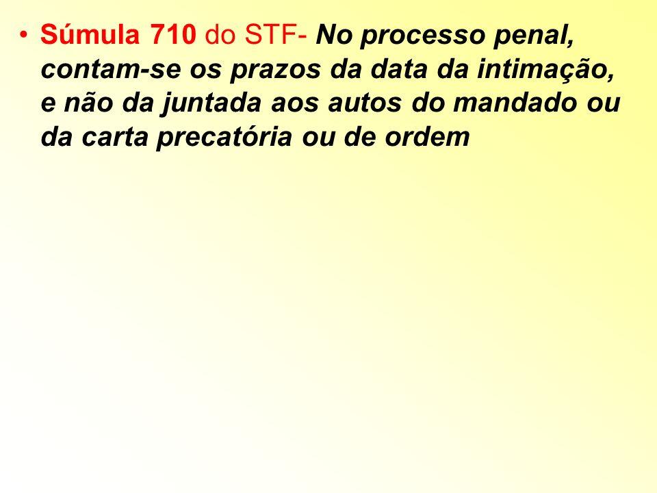 Súmula 710 do STF- No processo penal, contam-se os prazos da data da intimação, e não da juntada aos autos do mandado ou da carta precatória ou de ord