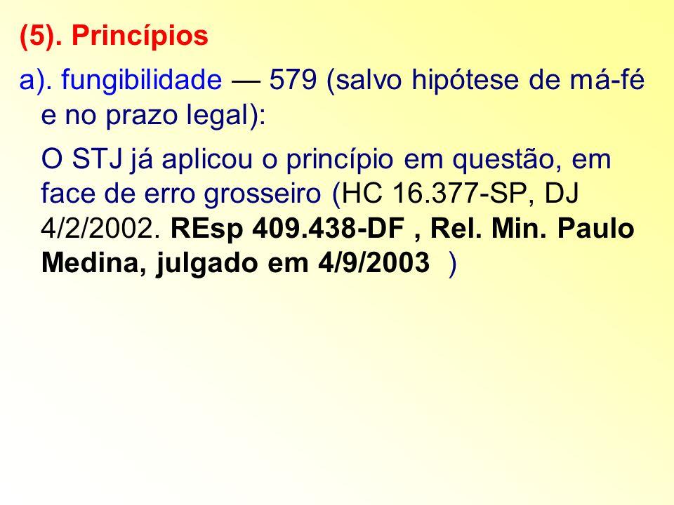 (5). Princípios a). fungibilidade 579 (salvo hipótese de má-fé e no prazo legal): O STJ já aplicou o princípio em questão, em face de erro grosseiro (