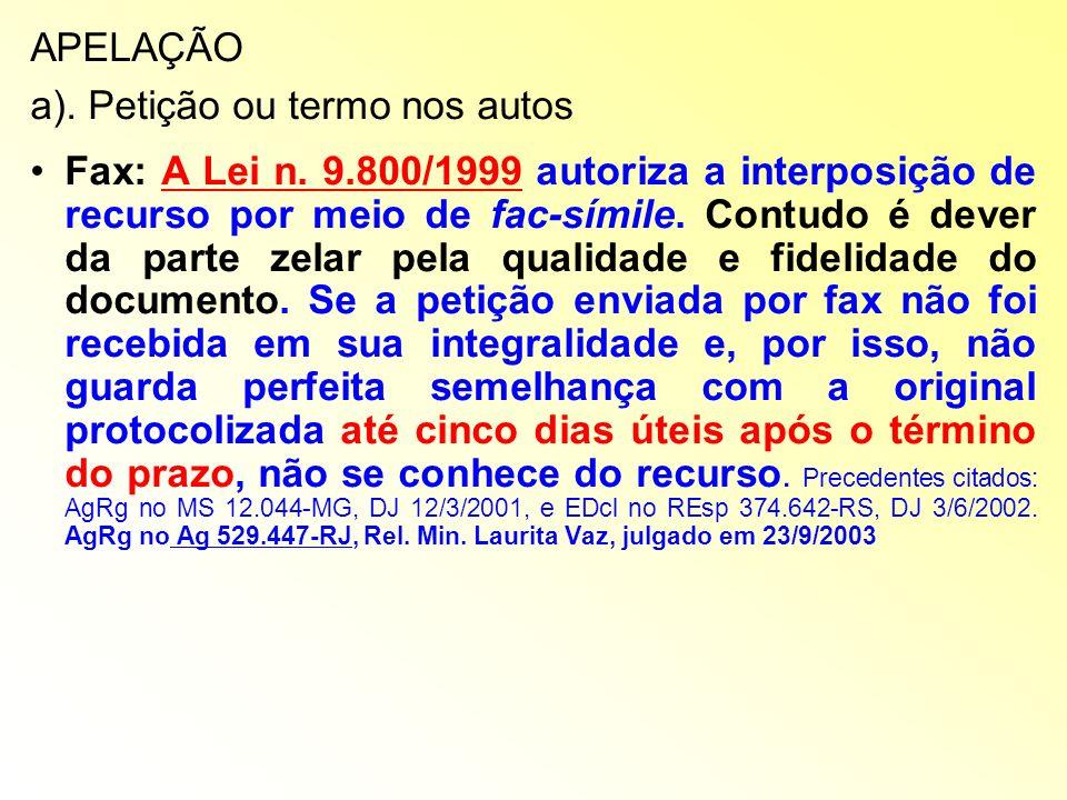 APELAÇÃO a). Petição ou termo nos autos Fax: A Lei n. 9.800/1999 autoriza a interposição de recurso por meio de fac-símile. Contudo é dever da parte z