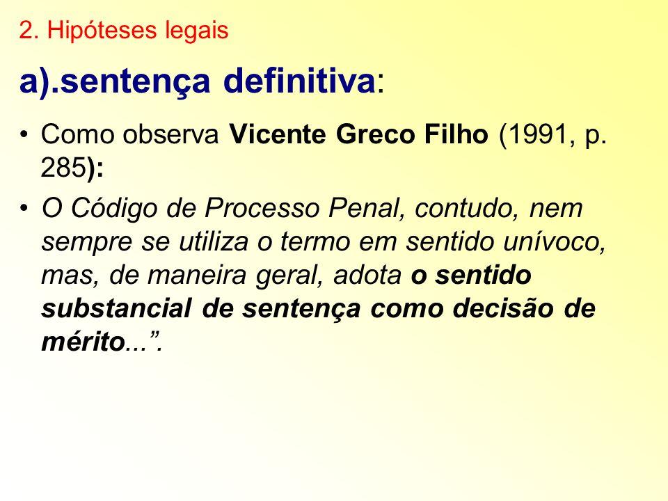 2. Hipóteses legais a).sentença definitiva: Como observa Vicente Greco Filho (1991, p. 285): O Código de Processo Penal, contudo, nem sempre se utiliz