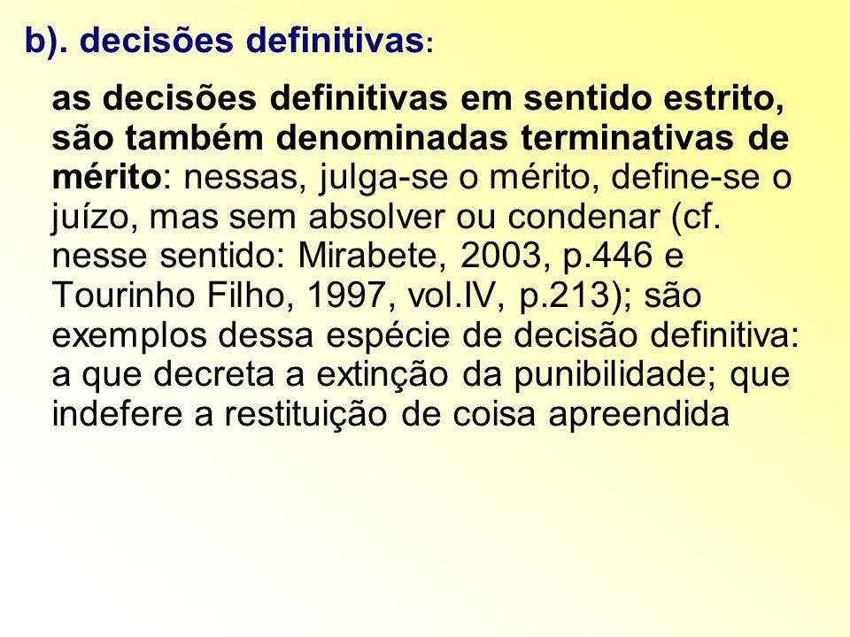 b). decisões definitivas : as decisões definitivas em sentido estrito, são também denominadas terminativas de mérito: nessas, julga-se o mérito, defin