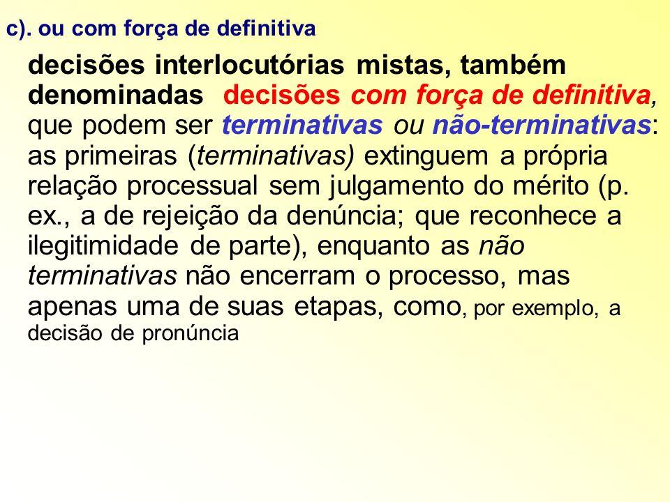 c). ou com força de definitiva decisões interlocutórias mistas, também denominadas decisões com força de definitiva, que podem ser terminativas ou não