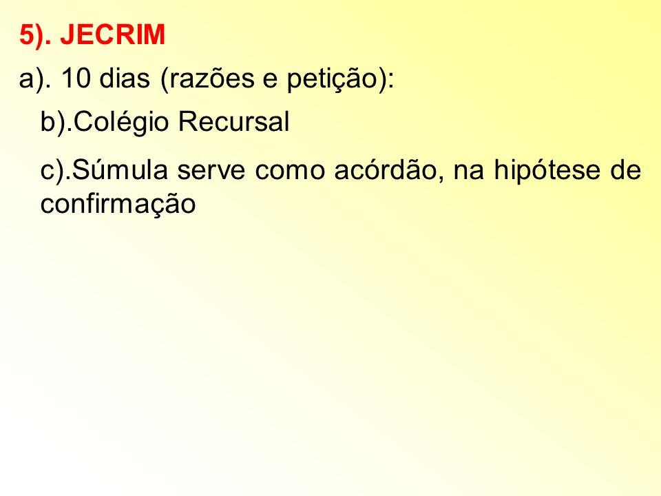 5). JECRIM a). 10 dias (razões e petição): b).Colégio Recursal c).Súmula serve como acórdão, na hipótese de confirmação