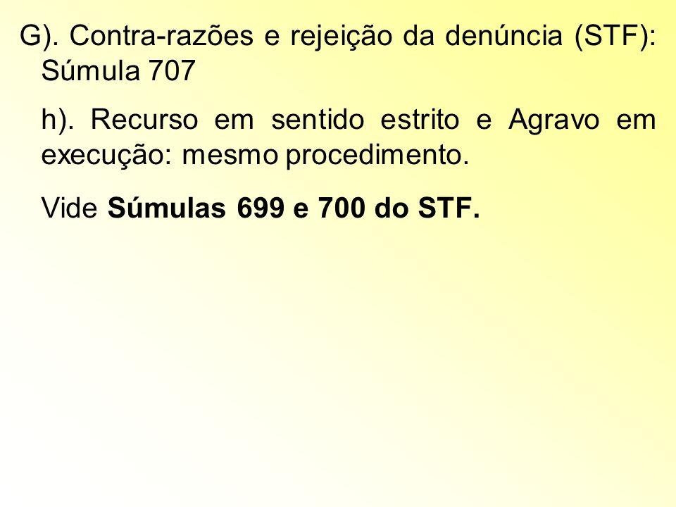 G). Contra-razões e rejeição da denúncia (STF): Súmula 707 h). Recurso em sentido estrito e Agravo em execução: mesmo procedimento. Vide Súmulas 699 e