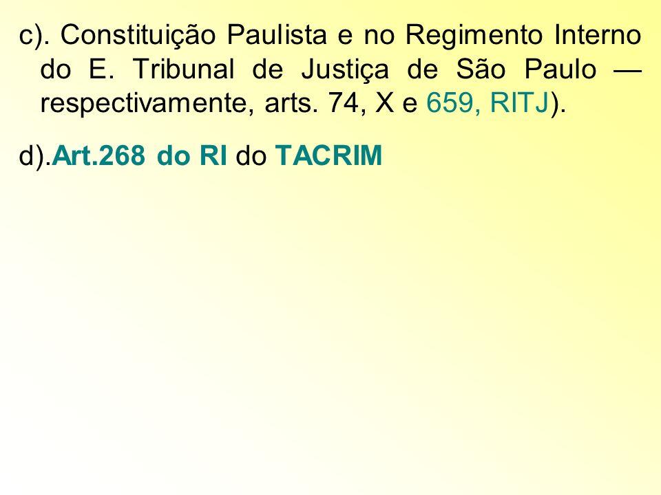 c). Constituição Paulista e no Regimento Interno do E. Tribunal de Justiça de São Paulo respectivamente, arts. 74, X e 659, RITJ). d).Art.268 do RI do