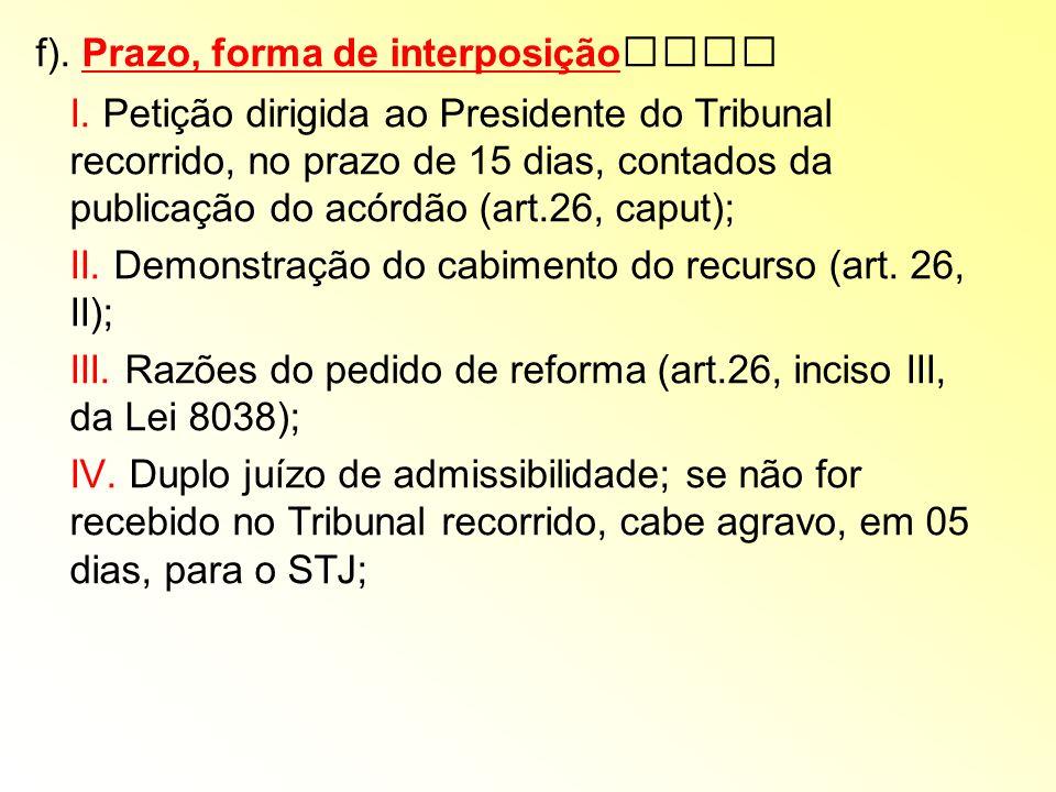 f). Prazo, forma de interposição I. Petição dirigida ao Presidente do Tribunal recorrido, no prazo de 15 dias, contados da publicação do acórdão (art.