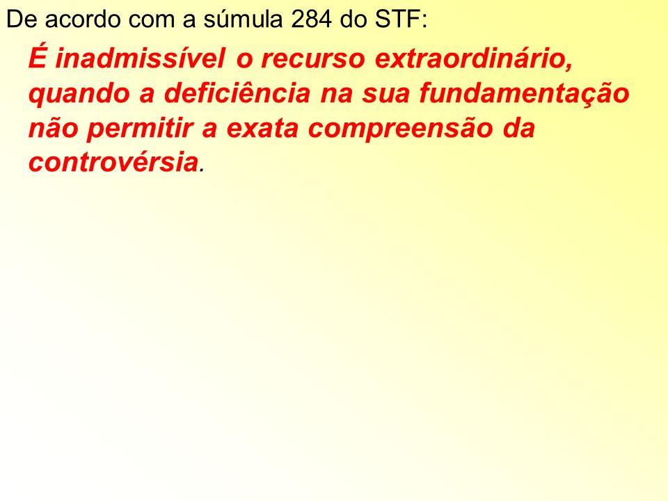 De acordo com a súmula 284 do STF: É inadmissível o recurso extraordinário, quando a deficiência na sua fundamentação não permitir a exata compreensão