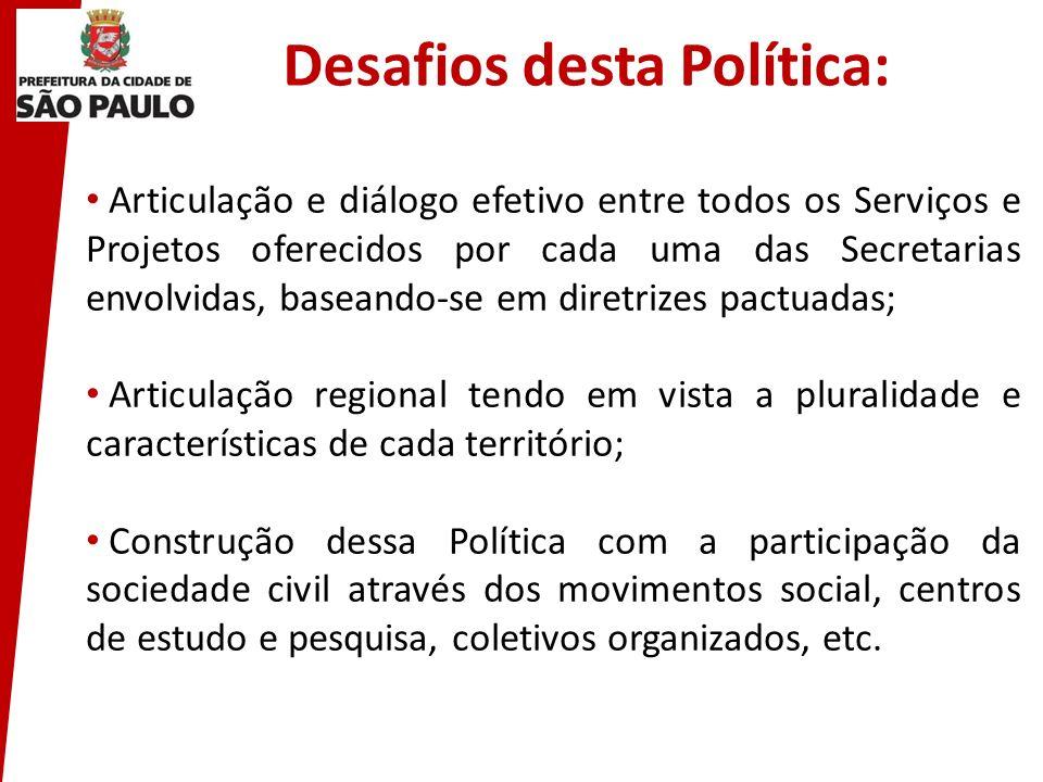 Desafios desta Política: Articulação e diálogo efetivo entre todos os Serviços e Projetos oferecidos por cada uma das Secretarias envolvidas, baseando