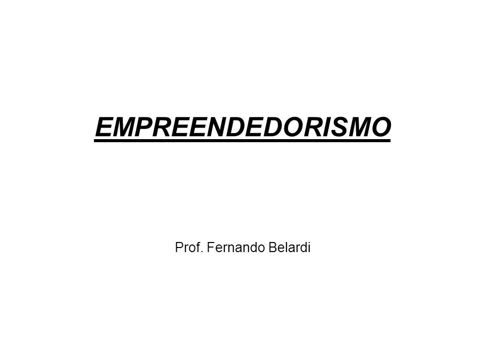 EMPREENDEDORISMO Prof. Fernando Belardi