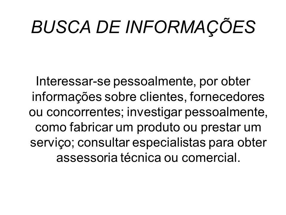 BUSCA DE INFORMAÇÕES Interessar-se pessoalmente, por obter informações sobre clientes, fornecedores ou concorrentes; investigar pessoalmente, como fab