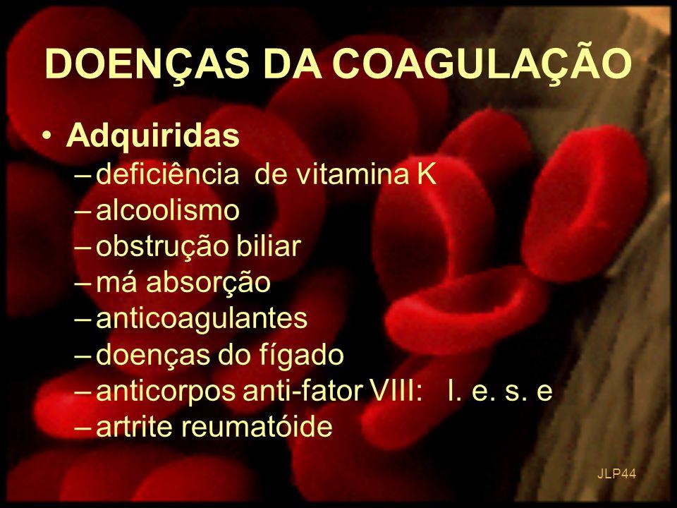 JLP 44 Adquiridas –deficiência de vitamina K –alcoolismo –obstrução biliar –má absorção –anticoagulantes –doenças do fígado –anticorpos anti-fator VII
