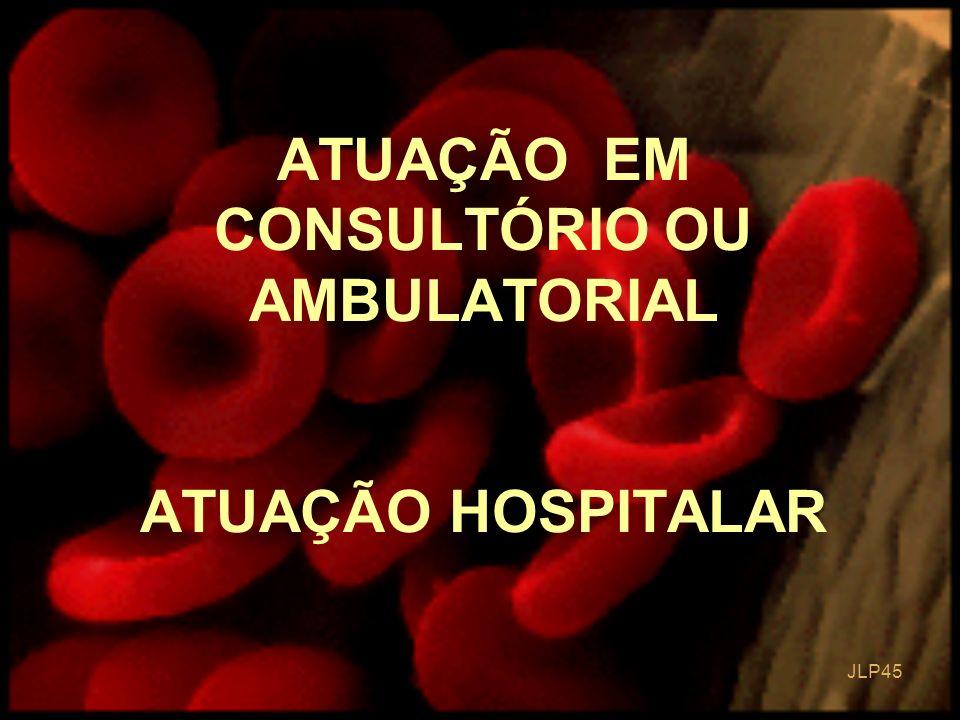 JLP 45 ATUAÇÃO EM CONSULTÓRIO OU AMBULATORIAL ATUAÇÃO HOSPITALAR