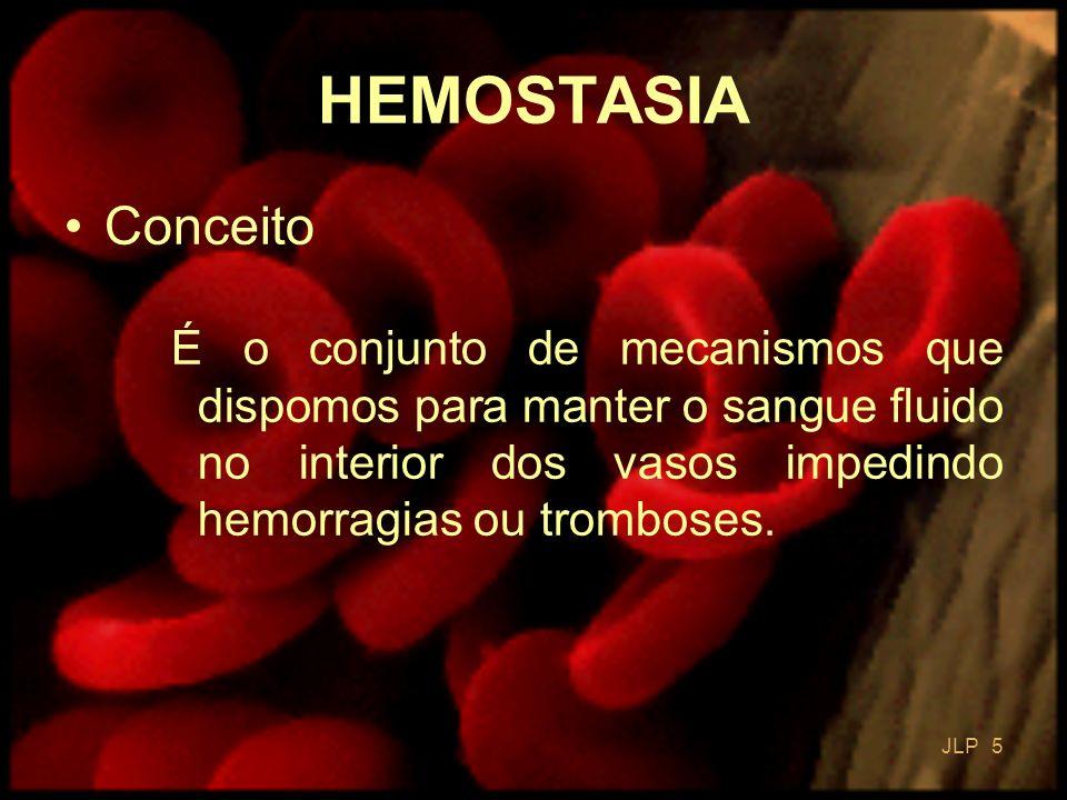 JLP 5 HEMOSTASIA Conceito É o conjunto de mecanismos que dispomos para manter o sangue fluido no interior dos vasos impedindo hemorragias ou tromboses