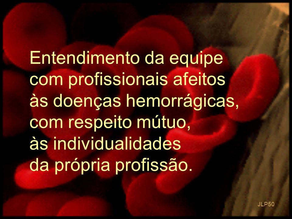 JLP 50 Entendimento da equipe com profissionais afeitos às doenças hemorrágicas, com respeito mútuo, às individualidades da própria profissão.