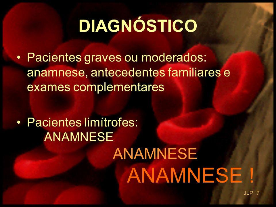 JLP 7 Pacientes graves ou moderados: anamnese, antecedentes familiares e exames complementares Pacientes limítrofes: ANAMNESE ANAMNESE ANAMNESE ! DIAG