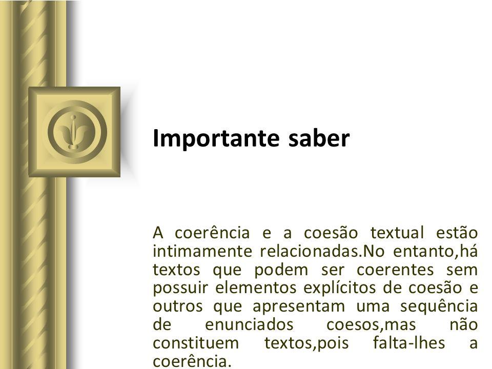Importante saber A coerência e a coesão textual estão intimamente relacionadas.No entanto,há textos que podem ser coerentes sem possuir elementos expl
