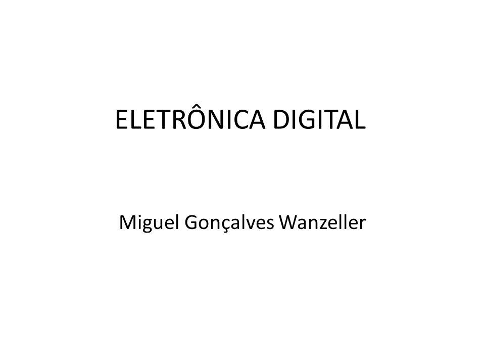 ELETRÔNICA DIGITAL Miguel Gonçalves Wanzeller