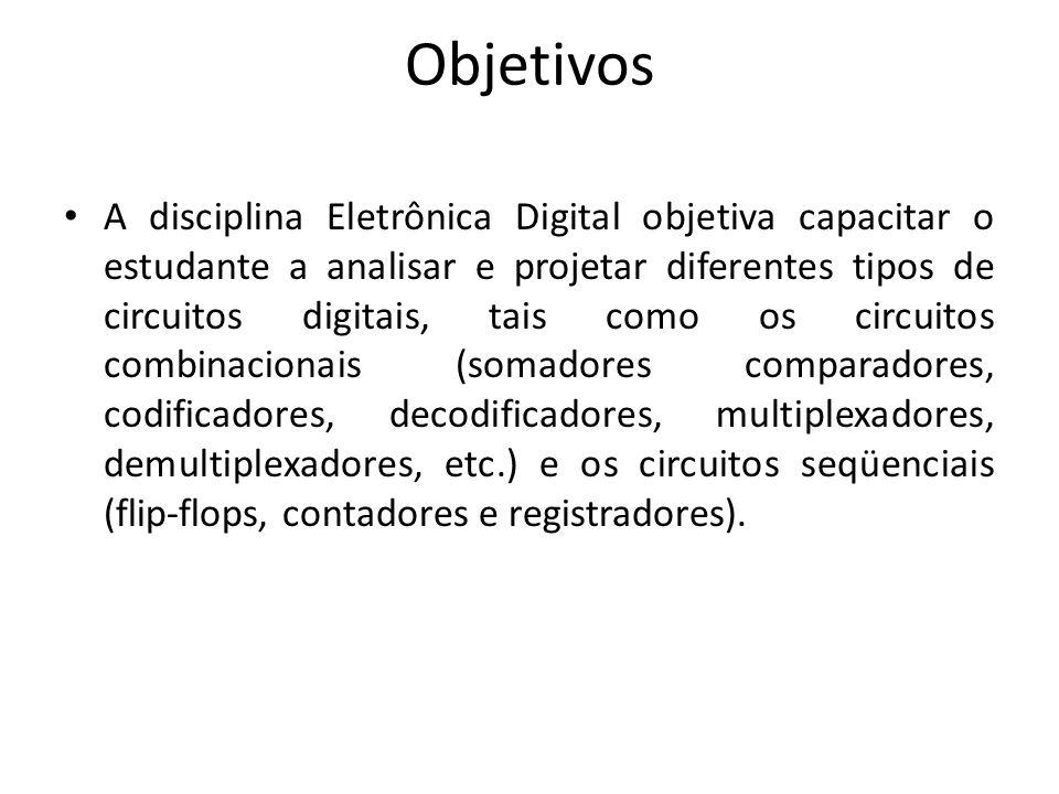 Objetivos A disciplina Eletrônica Digital objetiva capacitar o estudante a analisar e projetar diferentes tipos de circuitos digitais, tais como os ci