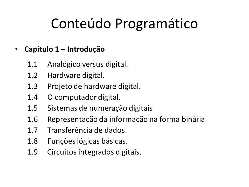 Conteúdo Programático Capítulo 1 – Introdução 1.1 Analógico versus digital. 1.2 Hardware digital. 1.3 Projeto de hardware digital. 1.4 O computador di