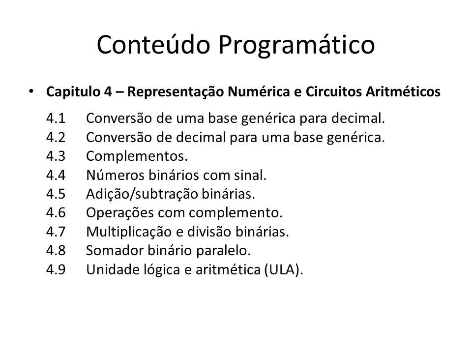 Conteúdo Programático Capitulo 4 – Representação Numérica e Circuitos Aritméticos 4.1 Conversão de uma base genérica para decimal. 4.2 Conversão de de