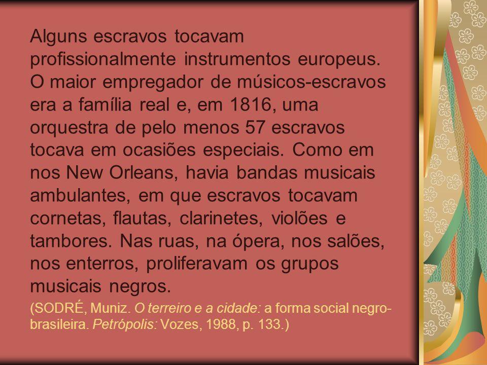 Observadores da vida carioca do século XIX falam dos escravos que tocavam pela cidade instrumentos europeus e africanos, confrontando diferentes tradições musicais.